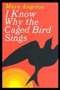 Book Cover for  I Know Why The Caged Bird Sings by Maya Angelou